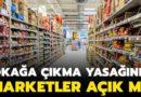 Sokağa Çıkma Kısıtlamasında Marketler Açık Olacak mı?